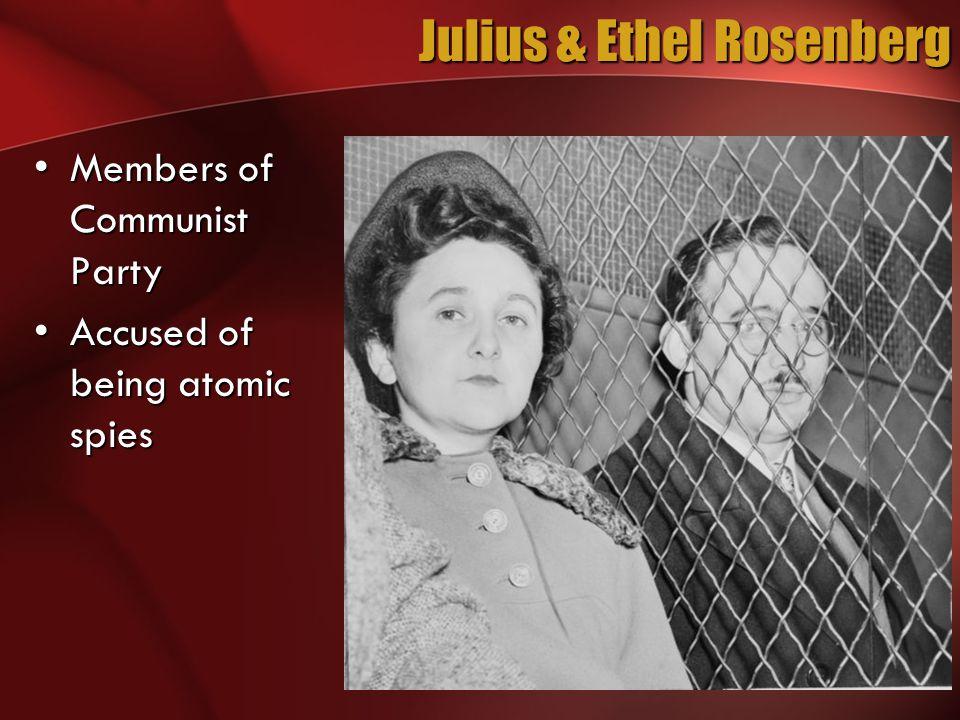Julius & Ethel Rosenberg Members of Communist PartyMembers of Communist Party Accused of being atomic spiesAccused of being atomic spies