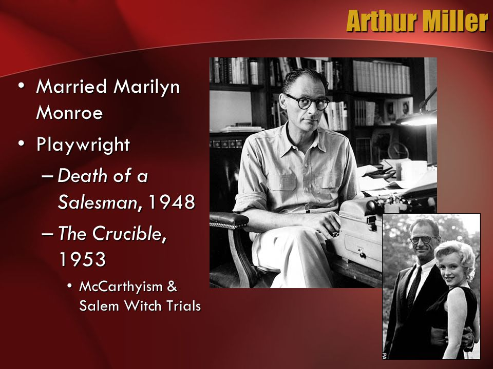 Arthur Miller Married Marilyn MonroeMarried Marilyn Monroe PlaywrightPlaywright –Death of a Salesman, 1948 –The Crucible, 1953 McCarthyism & Salem Wit