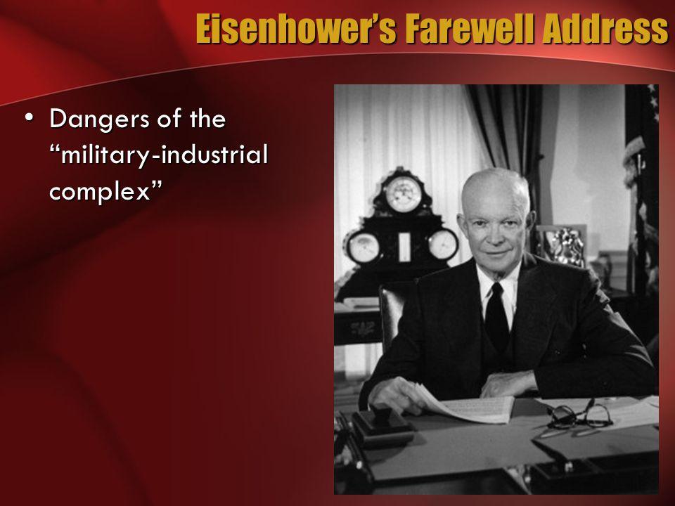 Eisenhower's Farewell Address Dangers of the military-industrial complex Dangers of the military-industrial complex