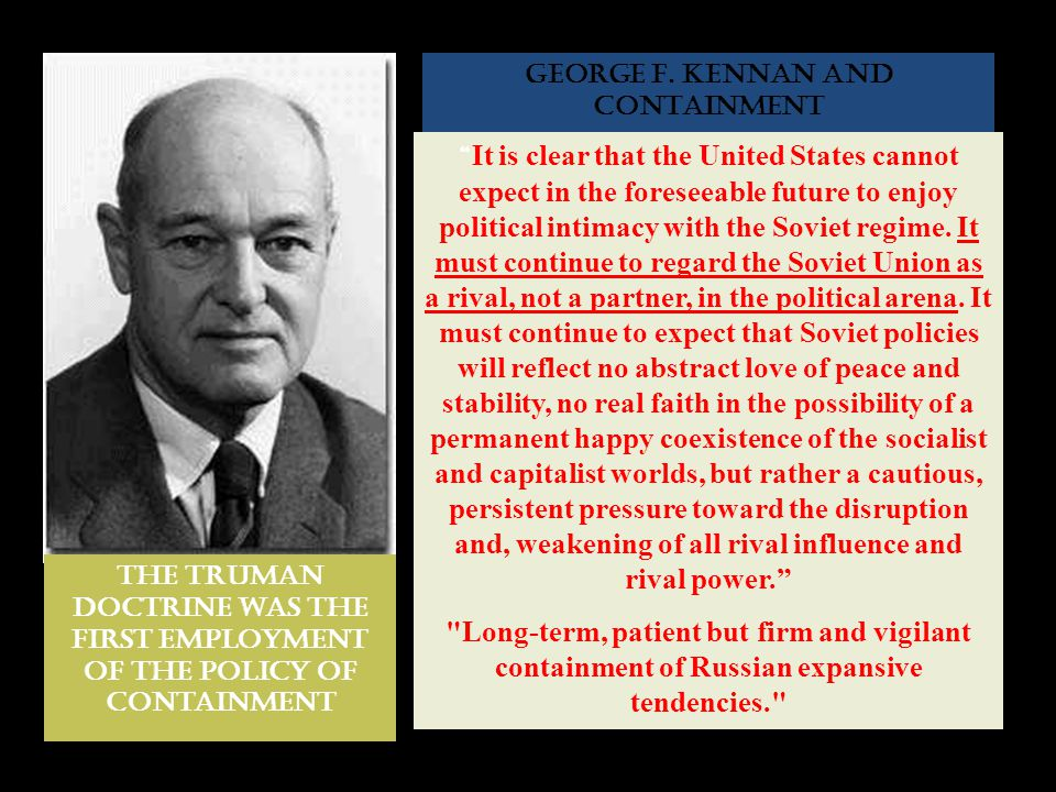 "GEORGE F. KENNAN AND CONTAINMENT "" It is clear that the United States cannot expect in the foreseeable future to enjoy political intimacy with the Sov"