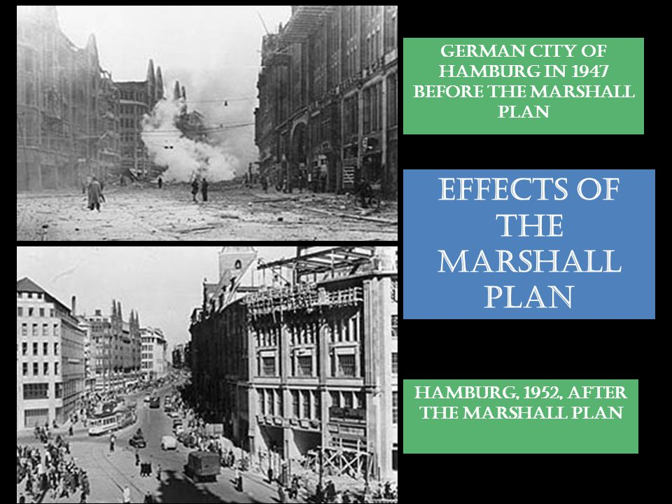 GERMAN CITY OF HAMBURG IN 1947 BEFORE THE MARSHALL PLAN HAMBURG, 1952, AFTER THE MARSHALL PLAN EFFECTS OF THE MARSHALL PLAN