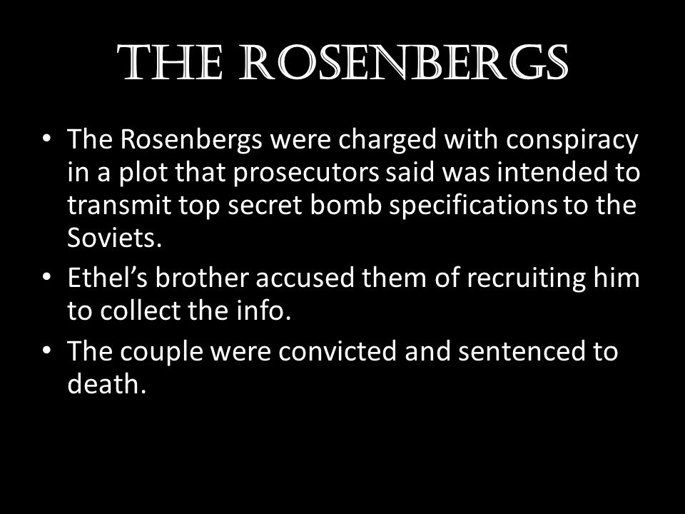 The Rosenbergs The Rosenbergs were charged with conspiracy in a plot that prosecutors said was intended to transmit top secret bomb specifications to