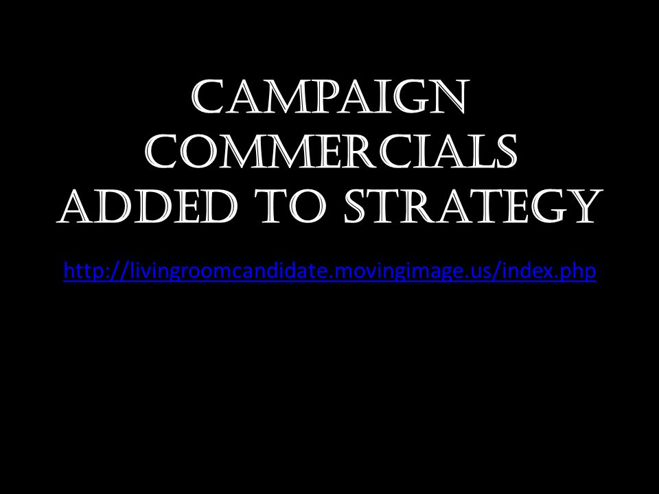 Campaign commercials added to strategy http://livingroomcandidate.movingimage.us/index.php
