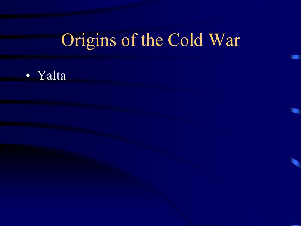 Origins of the Cold War Yalta