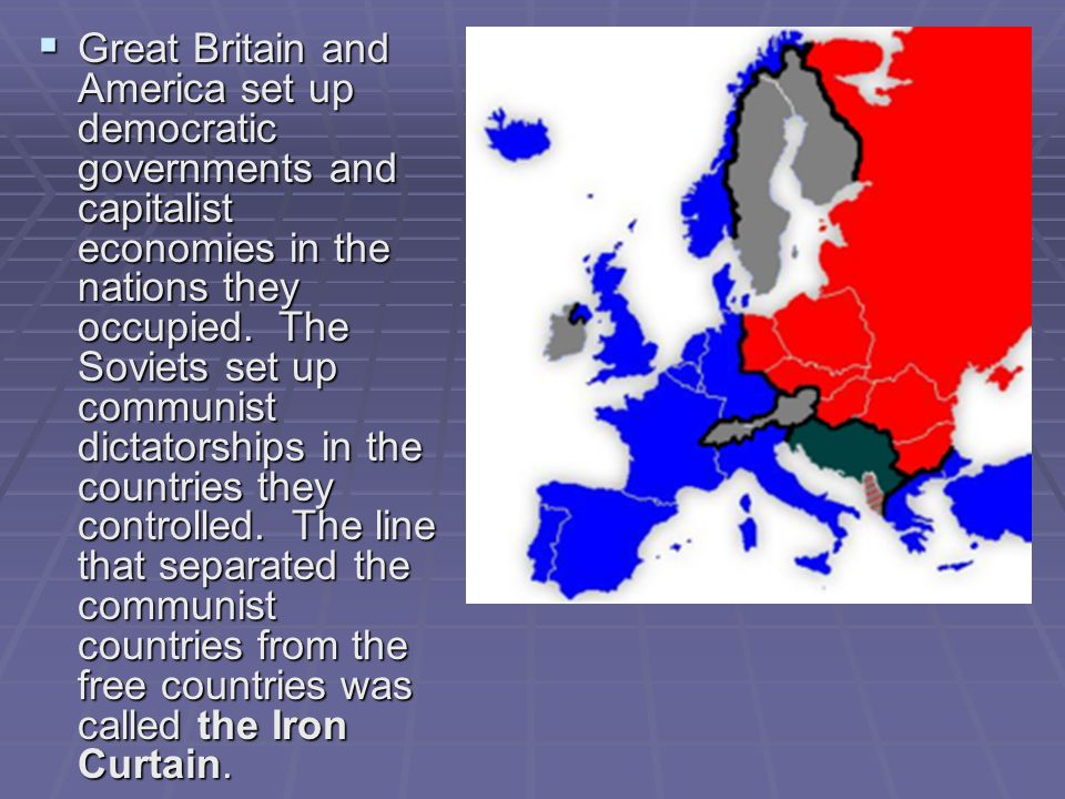  Great Britain and America set up democratic governments and capitalist economies in the nations they occupied. The Soviets set up communist dictator
