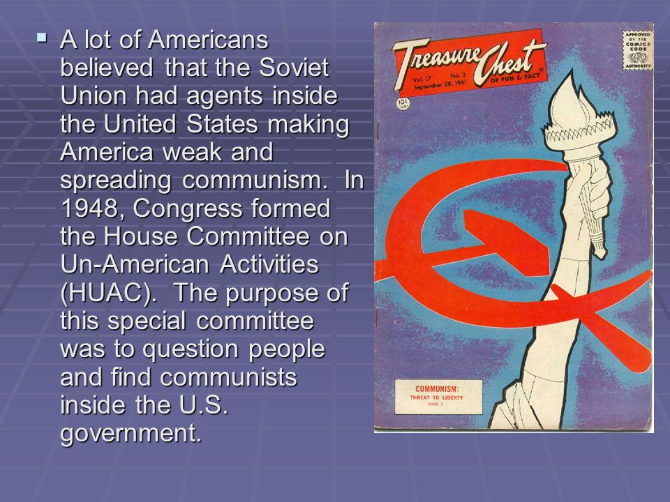  A lot of Americans believed that the Soviet Union had agents inside the United States making America weak and spreading communism. In 1948, Congress