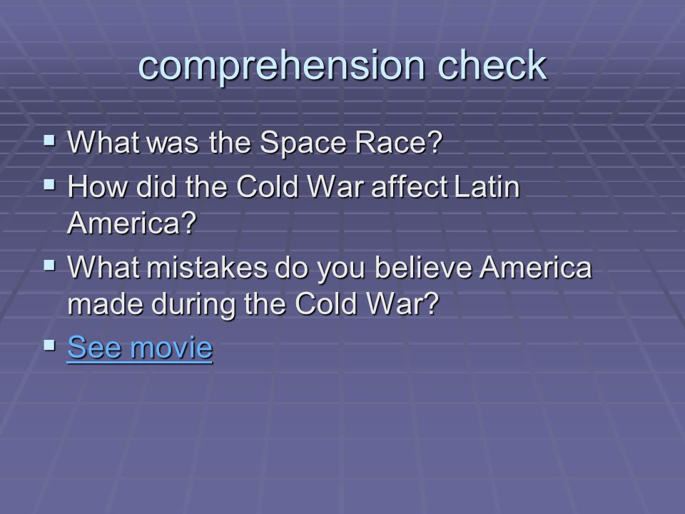 comprehension check  What was the Space Race?  How did the Cold War affect Latin America?  What mistakes do you believe America made during the Col