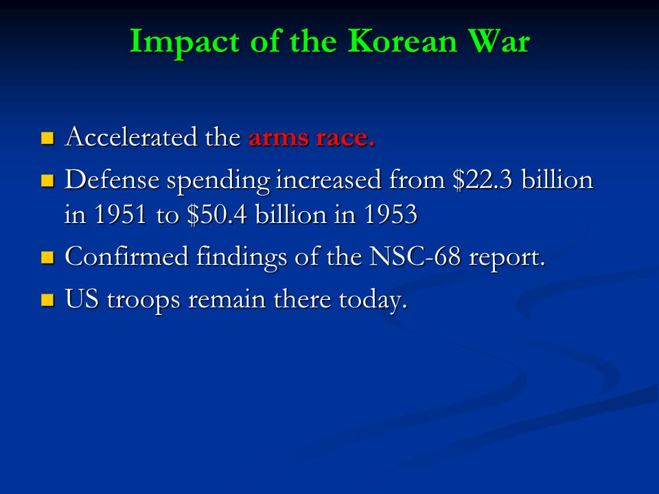 Impact of the Korean War Accelerated the arms race.