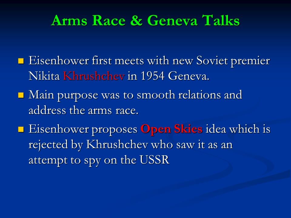 Arms Race & Geneva Talks Eisenhower first meets with new Soviet premier Nikita Khrushchev in 1954 Geneva.