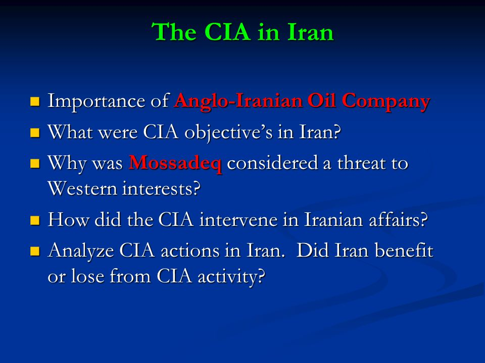 The CIA in Iran Importance of Anglo-Iranian Oil Company Importance of Anglo-Iranian Oil Company What were CIA objective's in Iran.
