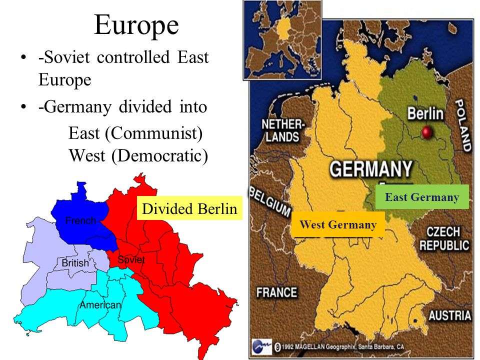 East Germany West Germany Divided Berlin Europe -Soviet controlled East Europe -Germany divided into East (Communist) West (Democratic)