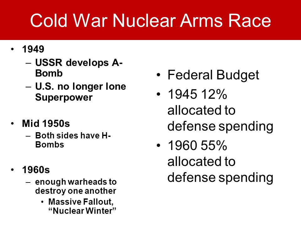 Cold War Nuclear Arms Race 1949 –USSR develops A- Bomb –U.S.