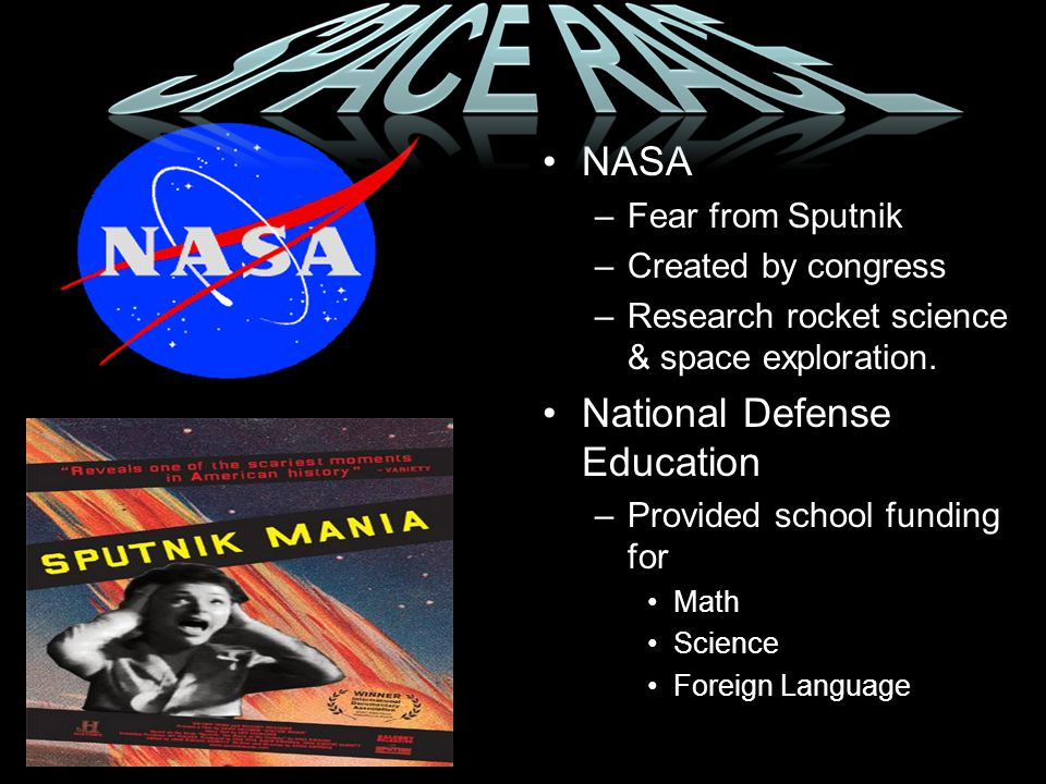 NASA –Fear from Sputnik –Created by congress –Research rocket science & space exploration.