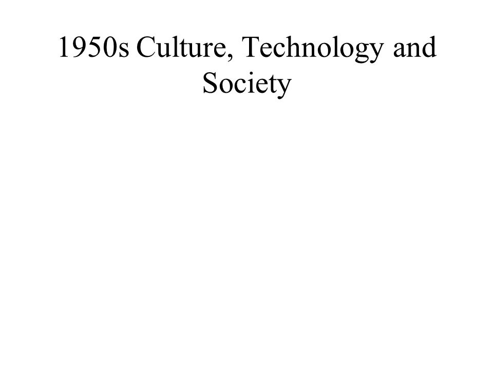 1950s Culture, Technology and Society