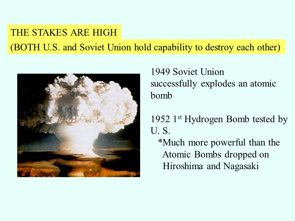 1949 Soviet Union successfully explodes an atomic bomb 1952 1 st Hydrogen Bomb tested by U. S. *Much more powerful than the Atomic Bombs dropped on Hi