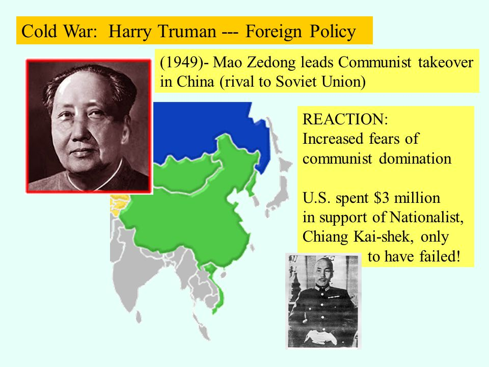 (1949)- Mao Zedong leads Communist takeover in China (rival to Soviet Union) REACTION: Increased fears of communist domination U.S. spent $3 million i