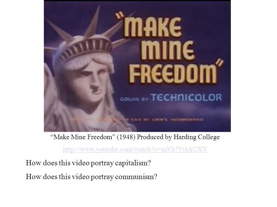 """Make Mine Freedom"" (1948) Produced by Harding College http://www.youtube.com/watch?v=mVh75ylAUXY How does this video portray capitalism? How does thi"