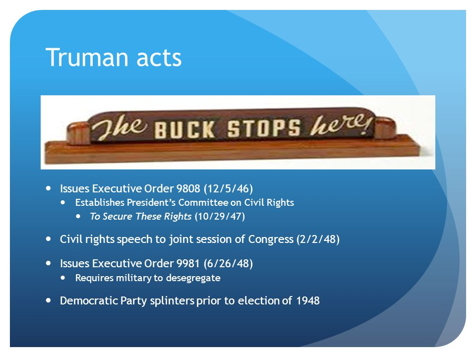 Truman acts Issues Executive Order 9808 (12/5/46) Establishes President's Committee on Civil Rights To Secure These Rights (10/29/47) Civil rights spe