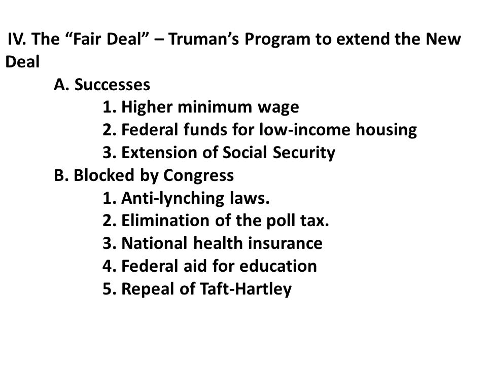 IV. The Fair Deal – Truman's Program to extend the New Deal A.
