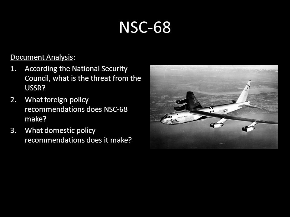 NSC-68 Document Analysis: 1.According the National Security Council, what is the threat from the USSR? 2.What foreign policy recommendations does NSC-