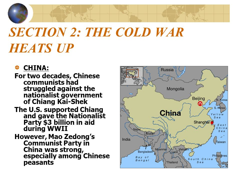 SECTION 2: THE COLD WAR HEATS UP CHINA: For two decades, Chinese communists had struggled against the nationalist government of Chiang Kai-Shek The U.S.