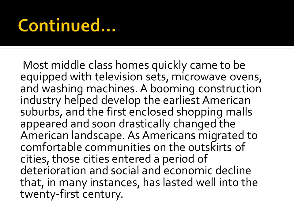 Most middle class homes quickly came to be equipped with television sets, microwave ovens, and washing machines.
