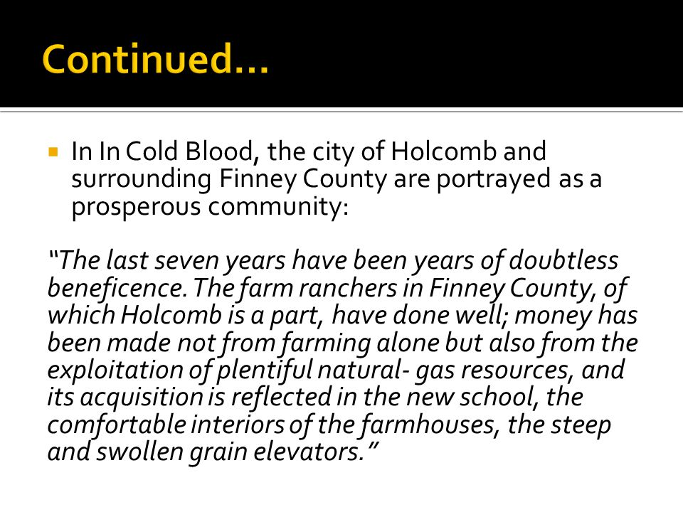  In In Cold Blood, the city of Holcomb and surrounding Finney County are portrayed as a prosperous community: The last seven years have been years of doubtless beneficence.