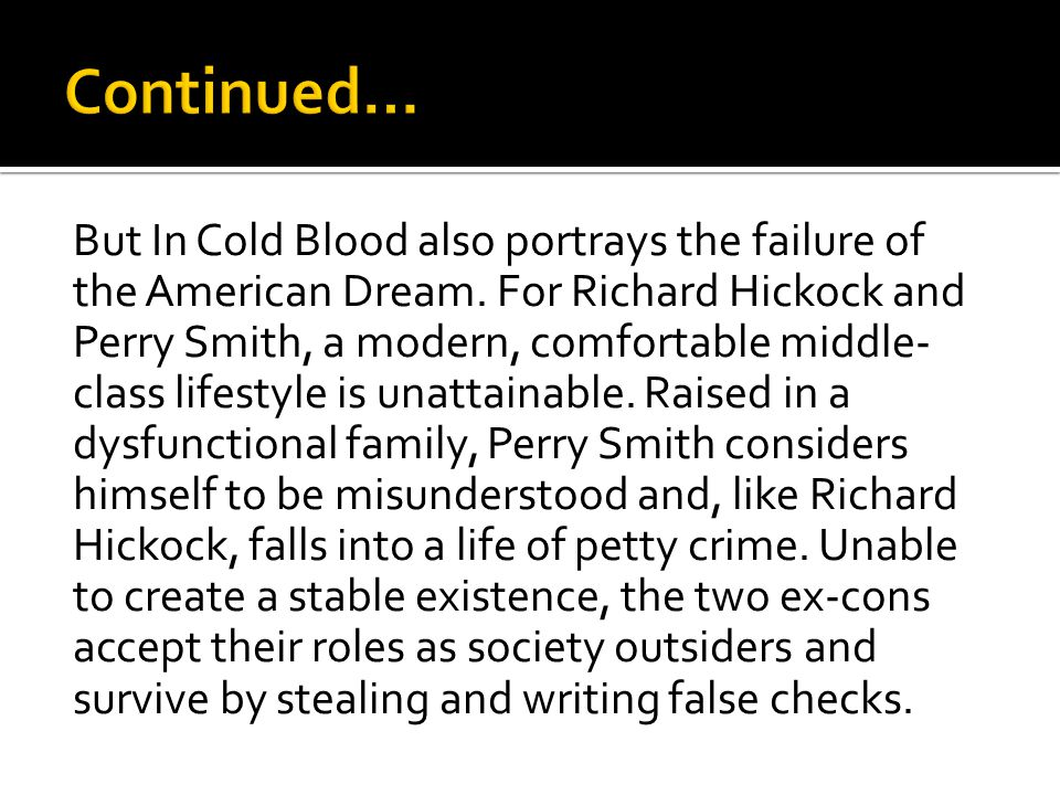 But In Cold Blood also portrays the failure of the American Dream.