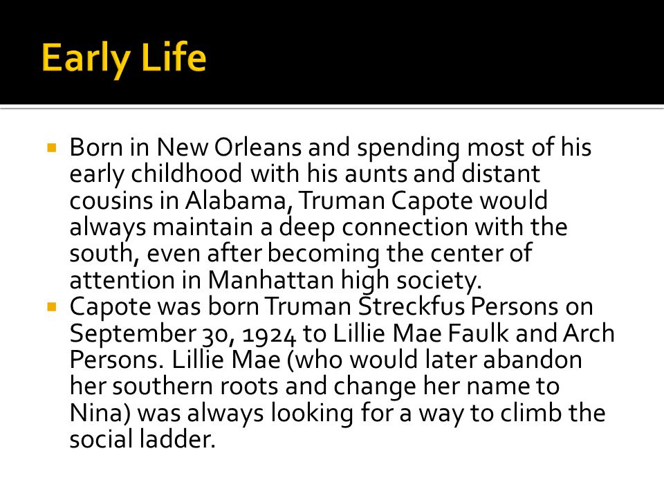  Born in New Orleans and spending most of his early childhood with his aunts and distant cousins in Alabama, Truman Capote would always maintain a deep connection with the south, even after becoming the center of attention in Manhattan high society.