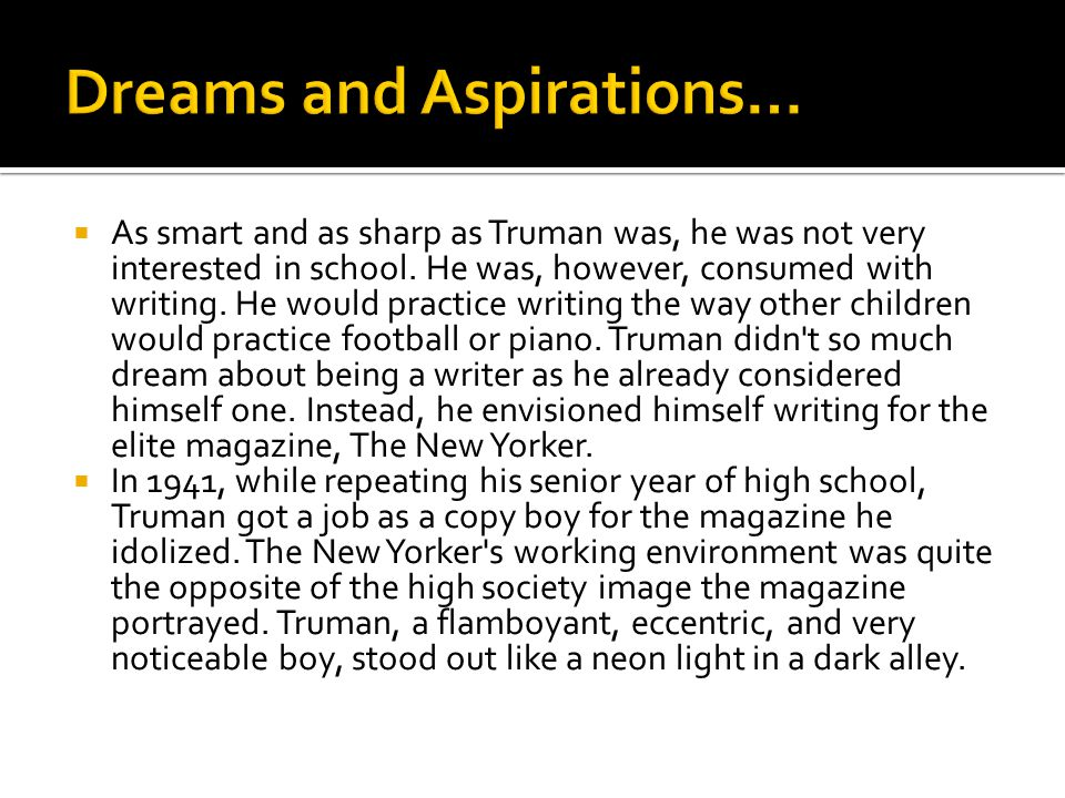  As smart and as sharp as Truman was, he was not very interested in school.