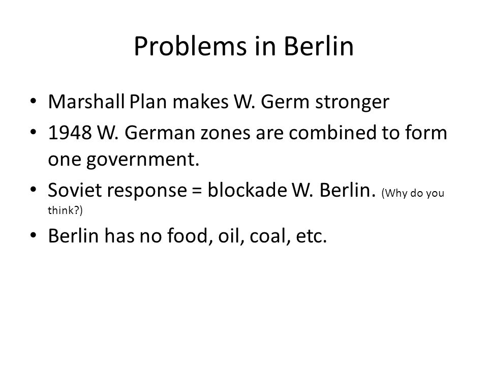 Problems in Berlin Marshall Plan makes W. Germ stronger 1948 W.