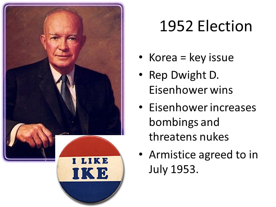 1952 Election Korea = key issue Rep Dwight D.