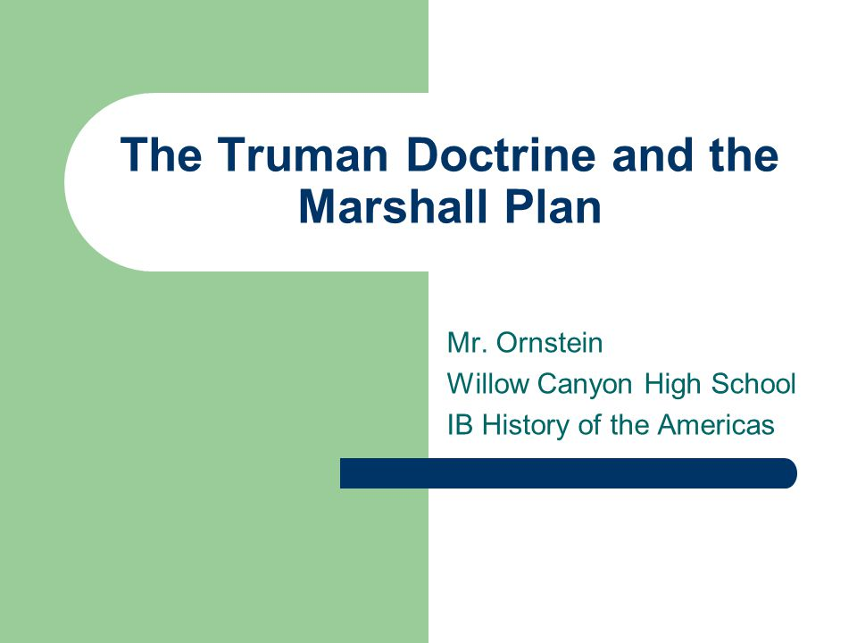 The Truman Doctrine and the Marshall Plan Mr.