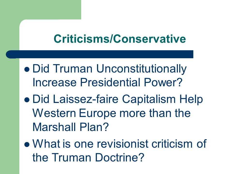 Criticisms/Conservative Did Truman Unconstitutionally Increase Presidential Power.