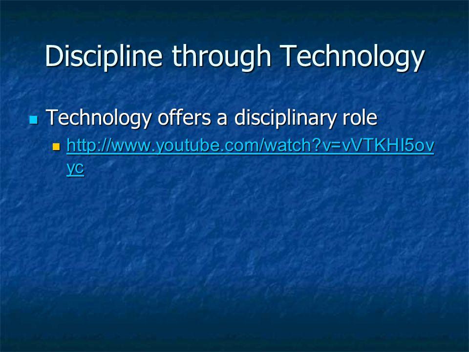 Discipline through Technology Technology offers a disciplinary role Technology offers a disciplinary role http://www.youtube.com/watch?v=vVTKHI5ov yc