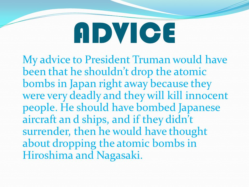 UNINTENDED CONSEQUENCES Japan hesitated to surrender. It ruined the United States' image. It affect the inhabitants of Hiroshima and Nagasaki for many