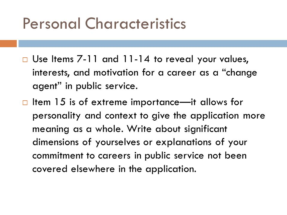Personal Characteristics  Use Items 7-11 and 11-14 to reveal your values, interests, and motivation for a career as a change agent in public service.