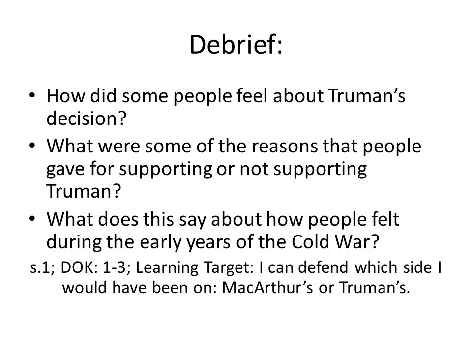 Debrief: How did some people feel about Truman's decision? What were some of the reasons that people gave for supporting or not supporting Truman? Wha