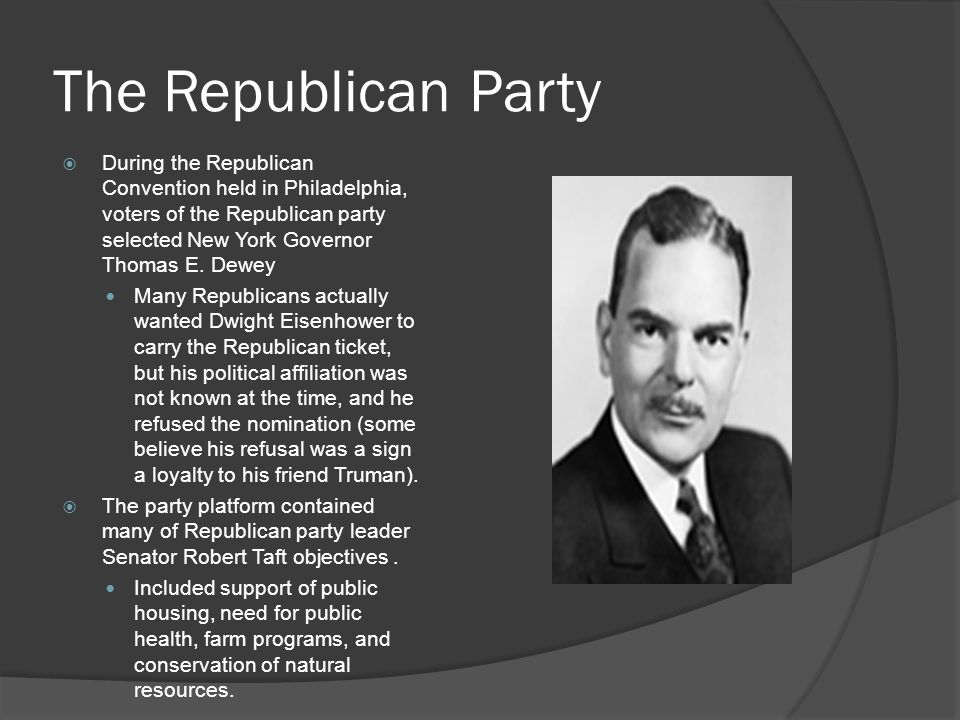 The Republican Party  During the Republican Convention held in Philadelphia, voters of the Republican party selected New York Governor Thomas E.