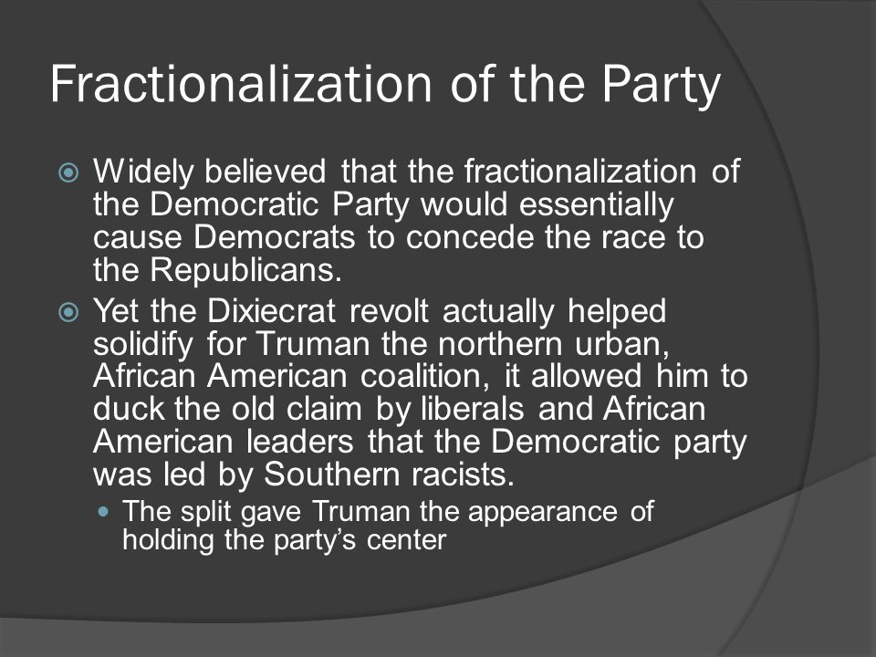 Fractionalization of the Party  Widely believed that the fractionalization of the Democratic Party would essentially cause Democrats to concede the race to the Republicans.