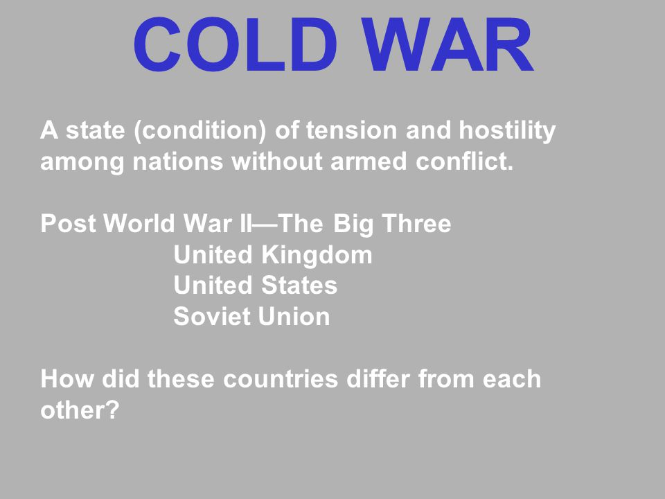 A state (condition) of tension and hostility among nations without armed conflict.