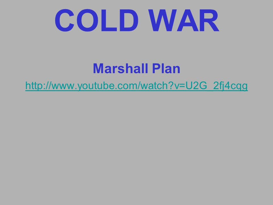 COLD WAR Marshall Plan http://www.youtube.com/watch v=U2G_2fj4cqg