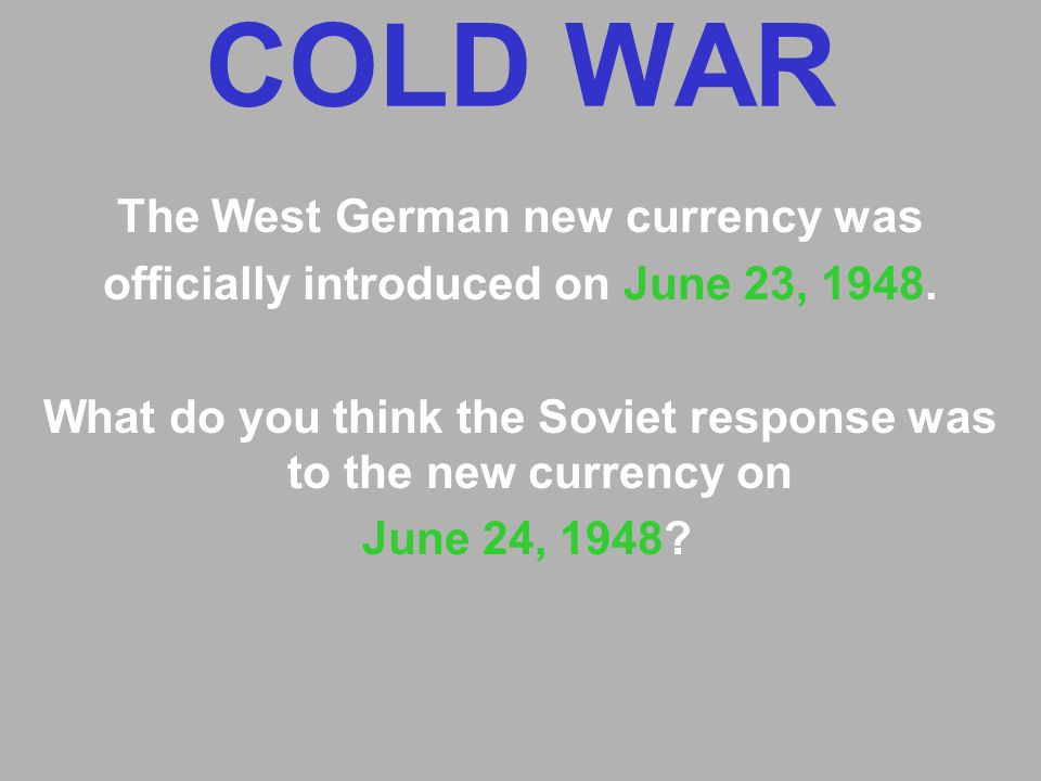 COLD WAR The West German new currency was officially introduced on June 23, 1948.