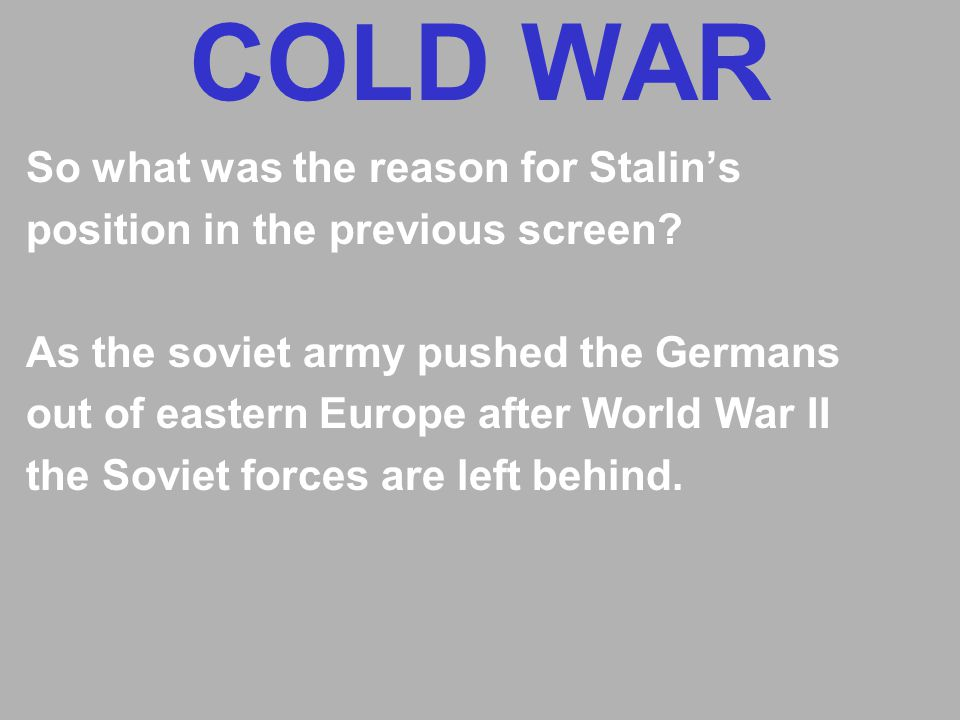 COLD WAR So what was the reason for Stalin's position in the previous screen.