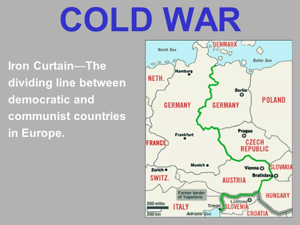 COLD WAR Iron Curtain—The dividing line between democratic and communist countries in Europe.