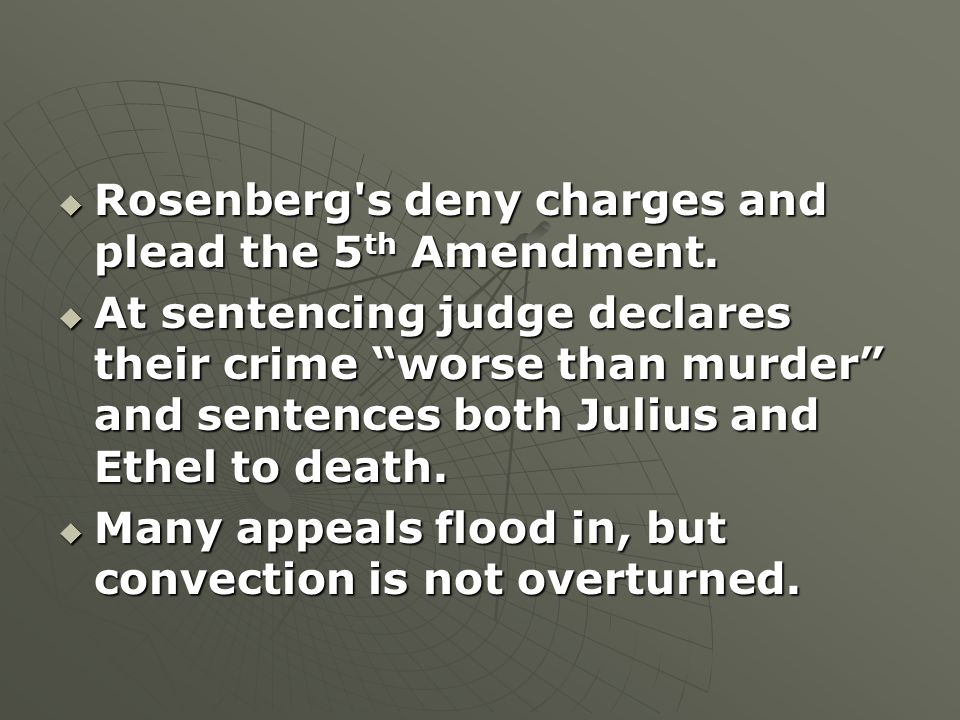  Rosenberg s deny charges and plead the 5 th Amendment.