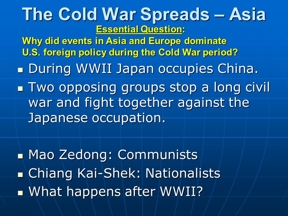The Cold War Spreads – Asia During WWII Japan occupies China.