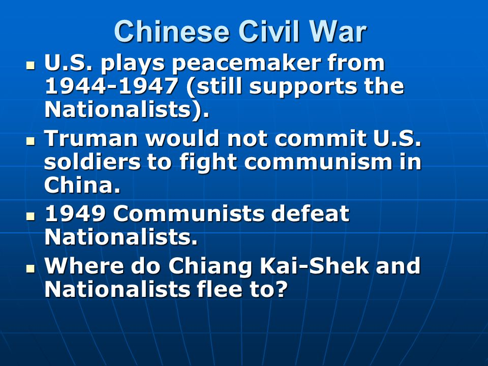 Chinese Civil War U.S. plays peacemaker from 1944-1947 (still supports the Nationalists).