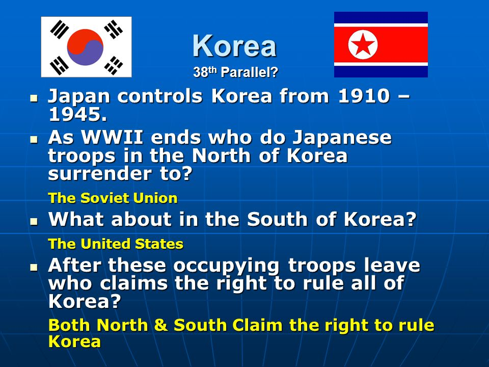 Japan controls Korea from 1910 – 1945.