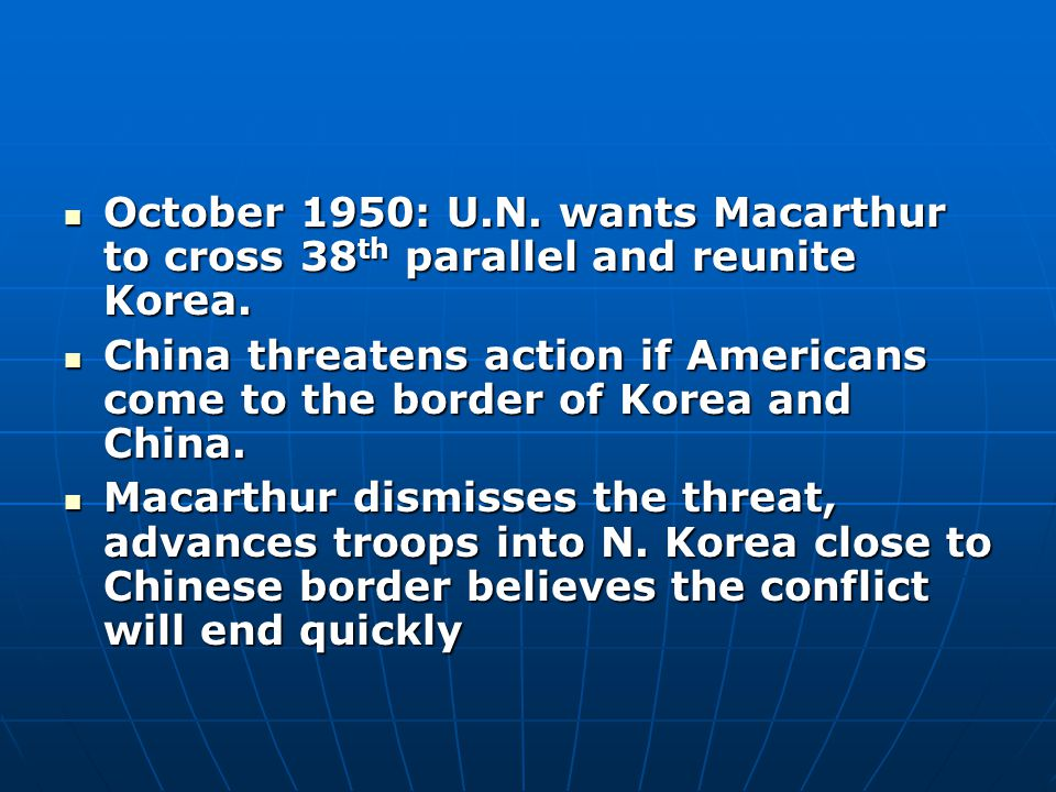October 1950: U.N. wants Macarthur to cross 38 th parallel and reunite Korea.